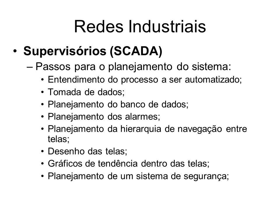 Supervisórios (SCADA) –Passos para o planejamento do sistema: Entendimento do processo a ser automatizado; Tomada de dados; Planejamento do banco de d