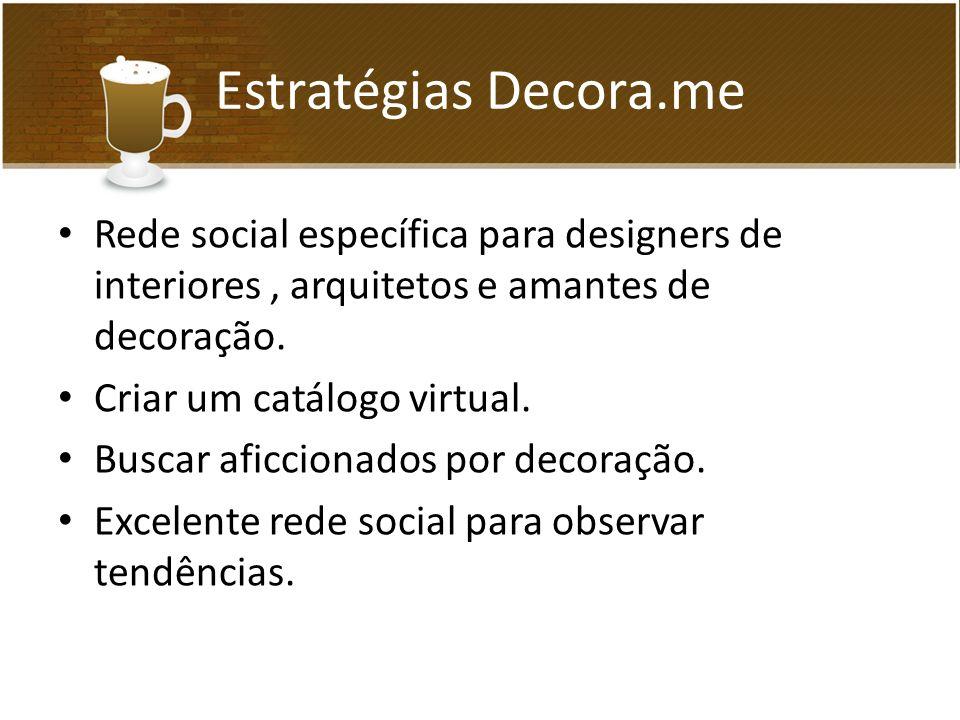 Estratégias Decora.me Rede social específica para designers de interiores, arquitetos e amantes de decoração.
