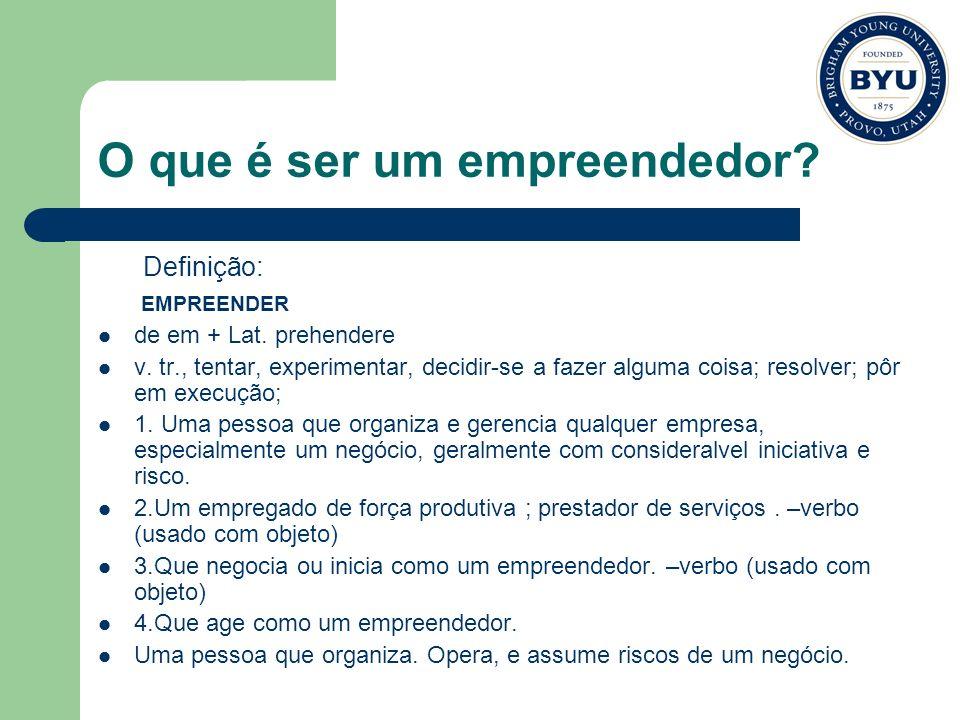O que é ser um empreendedor? Definição: EMPREENDER de em + Lat. prehendere v. tr., tentar, experimentar, decidir-se a fazer alguma coisa; resolver; pô