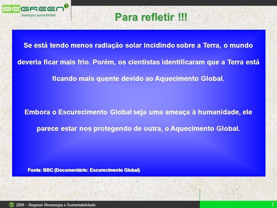 7 2009 – Begreen Bioenergia e Sustentabilidade Para refletir !!! Se está tendo menos radiação solar incidindo sobre a Terra, o mundo deveria ficar mai