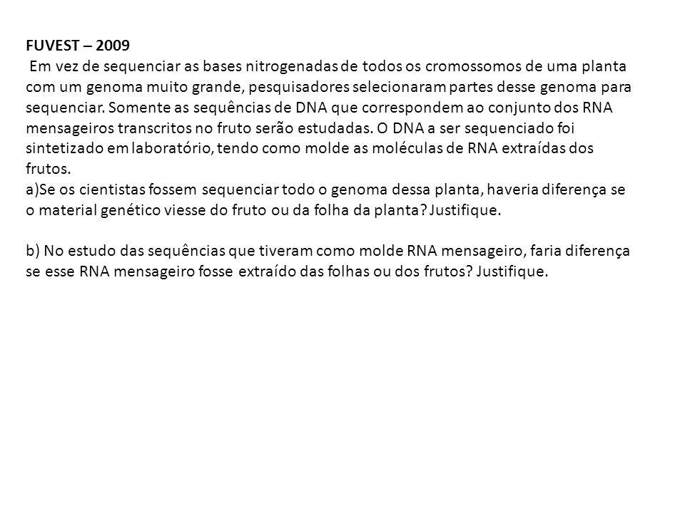 FUVEST – 2009 Em vez de sequenciar as bases nitrogenadas de todos os cromossomos de uma planta com um genoma muito grande, pesquisadores selecionaram