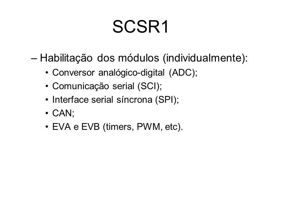 SCSR1 –Habilitação dos módulos (individualmente): Conversor analógico-digital (ADC); Comunicação serial (SCI); Interface serial síncrona (SPI); CAN; EVA e EVB (timers, PWM, etc).