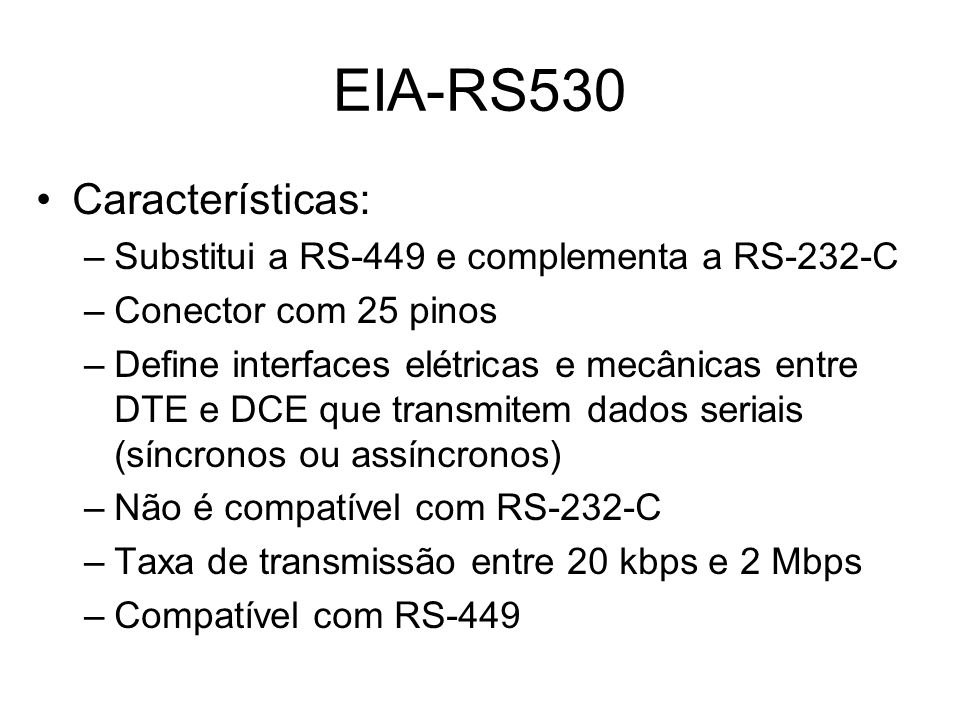 Características: –Substitui a RS-449 e complementa a RS-232-C –Conector com 25 pinos –Define interfaces elétricas e mecânicas entre DTE e DCE que tran