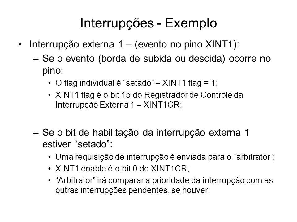 Interrupções - Exemplo Interrupção externa 1 – (evento no pino XINT1): –Se o evento (borda de subida ou descida) ocorre no pino: O flag individual é s