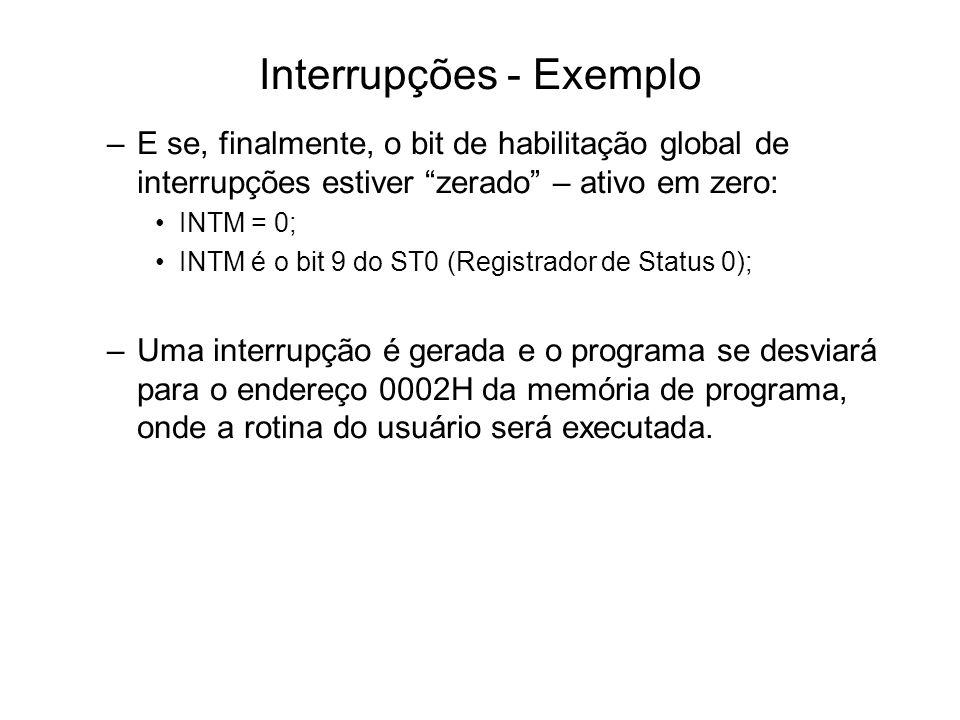 Interrupções - Exemplo –E se, finalmente, o bit de habilitação global de interrupções estiver zerado – ativo em zero: INTM = 0; INTM é o bit 9 do ST0