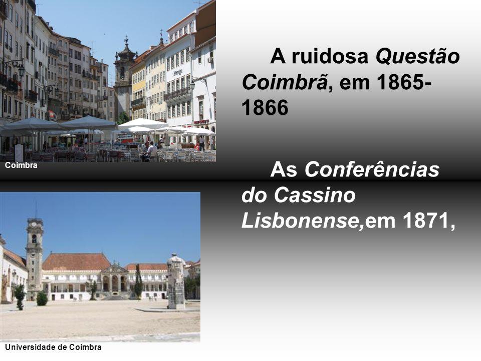 A ruidosa Questão Coimbrã, em 1865- 1866 As Conferências do Cassino Lisbonense,em 1871, Coimbra Universidade de Coimbra