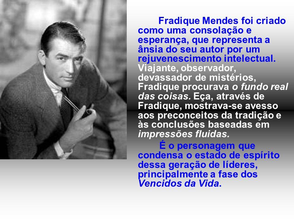 Fradique Mendes foi criado como uma consolação e esperança, que representa a ânsia do seu autor por um rejuvenescimento intelectual. Viajante, observa