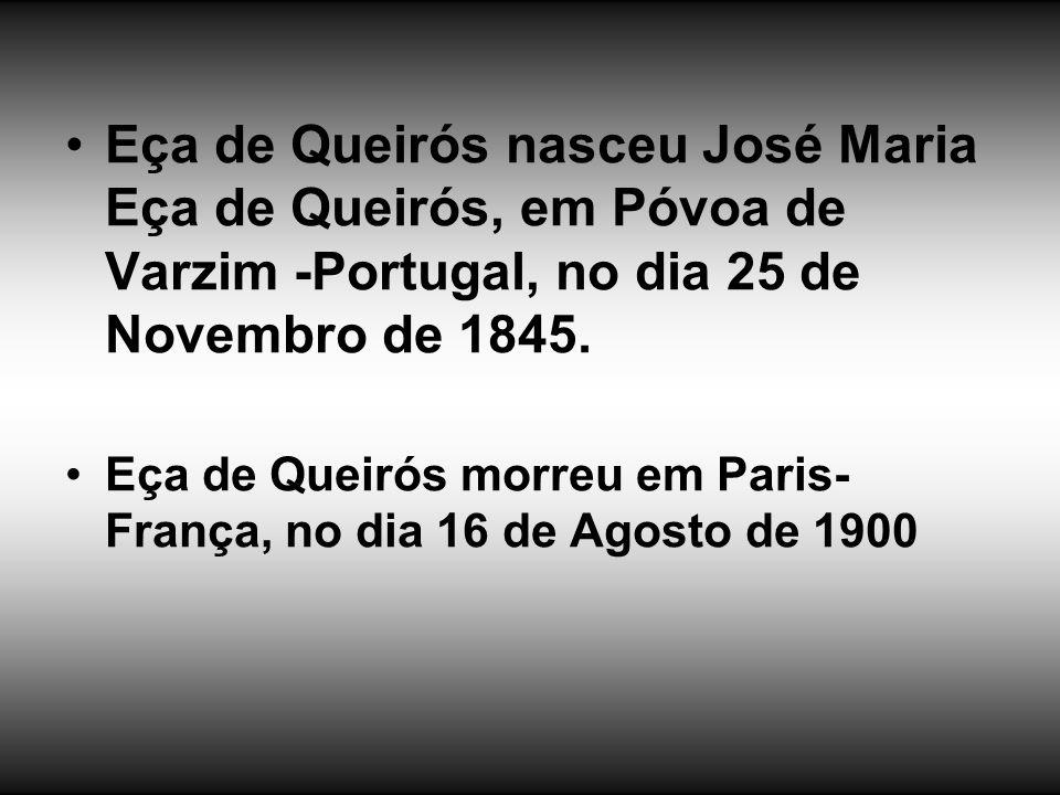 Eça de Queirós nasceu José Maria Eça de Queirós, em Póvoa de Varzim -Portugal, no dia 25 de Novembro de 1845. Eça de Queirós morreu em Paris- França,