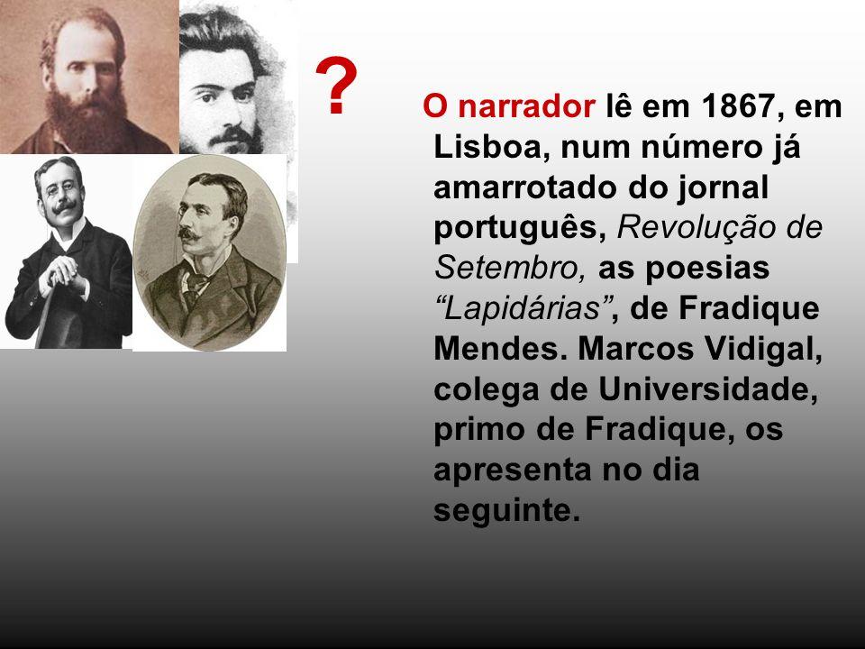 O narrador lê em 1867, em Lisboa, num número já amarrotado do jornal português, Revolução de Setembro, as poesias Lapidárias, de Fradique Mendes. Marc