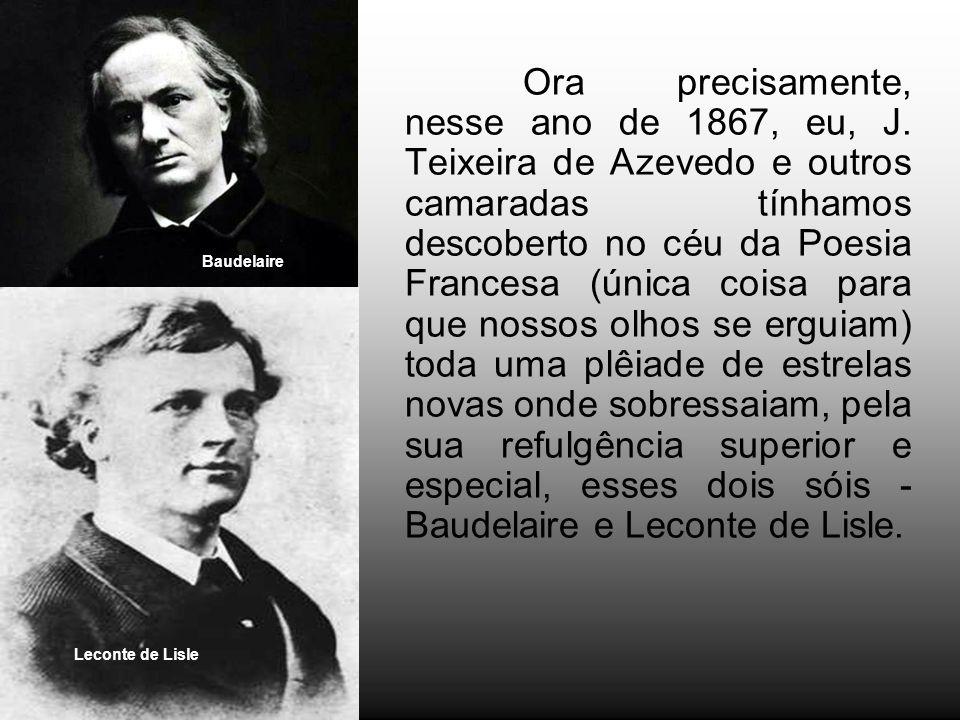 Ora precisamente, nesse ano de 1867, eu, J. Teixeira de Azevedo e outros camaradas tínhamos descoberto no céu da Poesia Francesa (única coisa para que