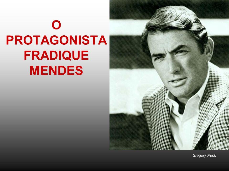 O PROTAGONISTA FRADIQUE MENDES Gregory Peck