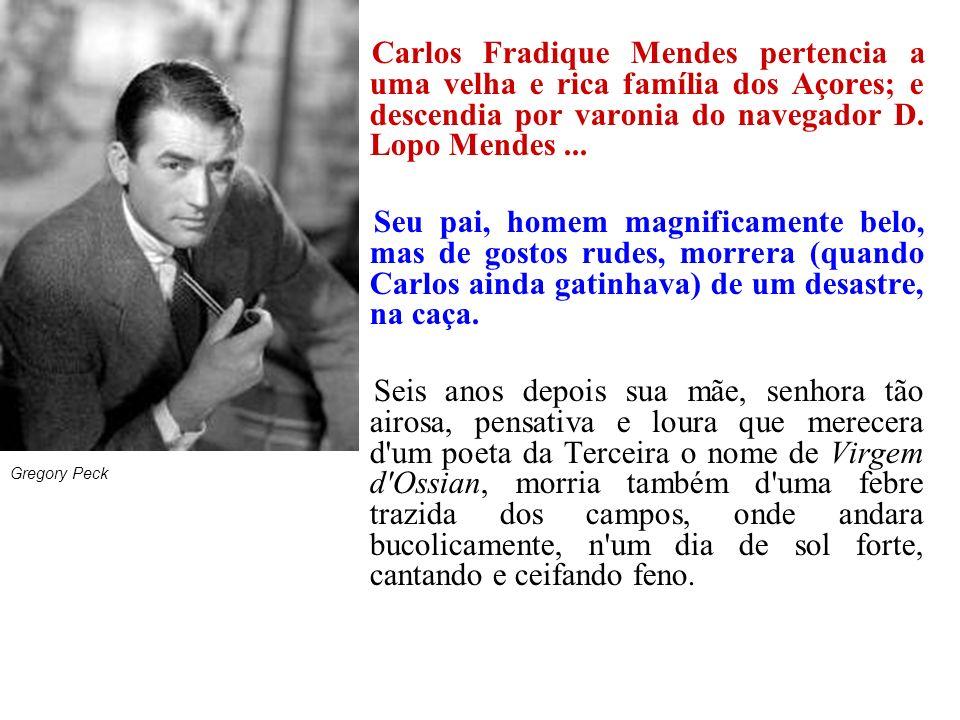 Carlos Fradique Mendes pertencia a uma velha e rica família dos Açores; e descendia por varonia do navegador D. Lopo Mendes... Seu pai, homem magnific