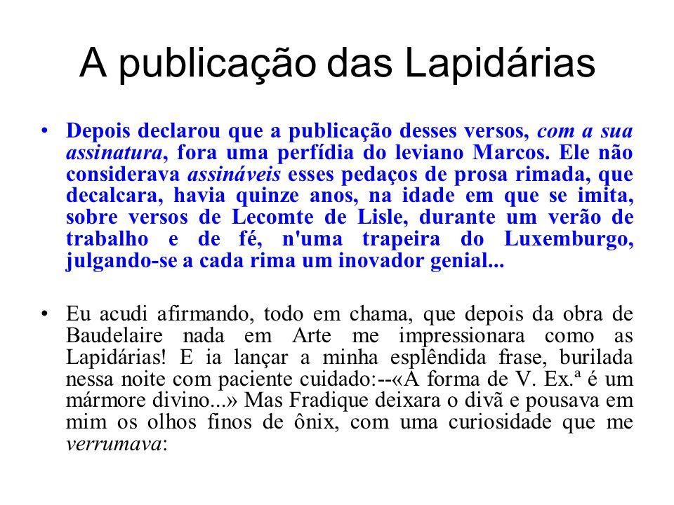 A publicação das Lapidárias Depois declarou que a publicação desses versos, com a sua assinatura, fora uma perfídia do leviano Marcos. Ele não conside