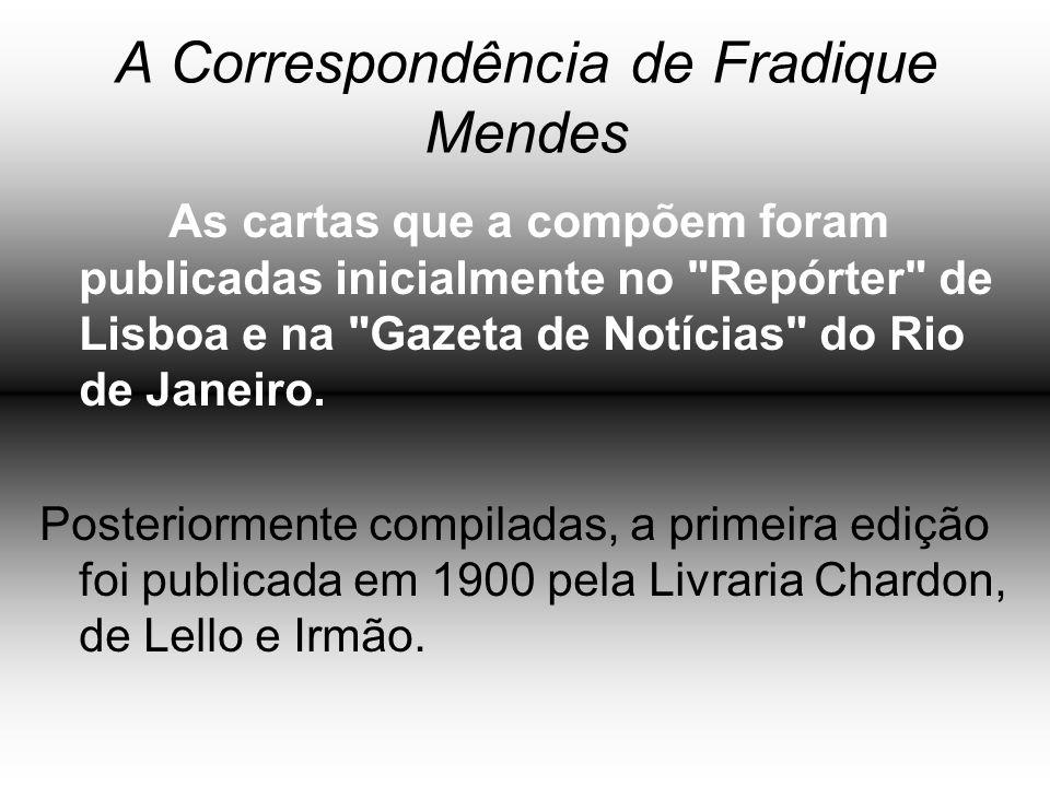 A Correspondência de Fradique Mendes As cartas que a compõem foram publicadas inicialmente no