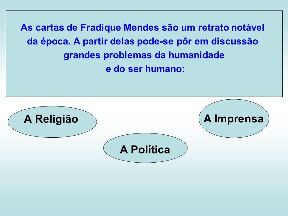 A Religião A Imprensa A Política As cartas de Fradique Mendes são um retrato notável da época. A partir delas pode-se pôr em discussão grandes problem