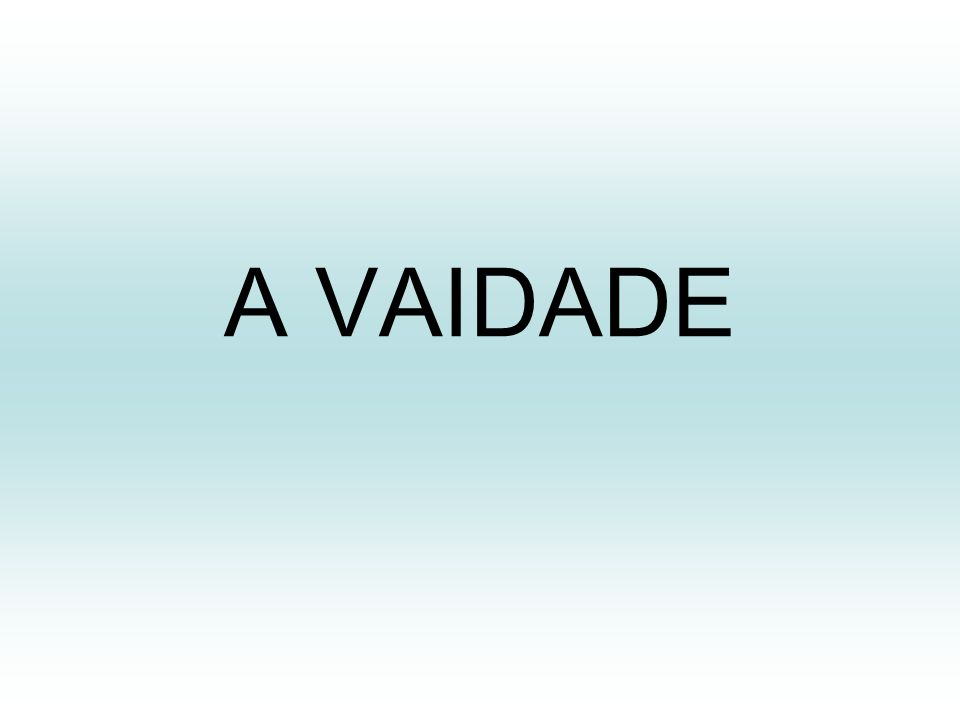 A VAIDADE