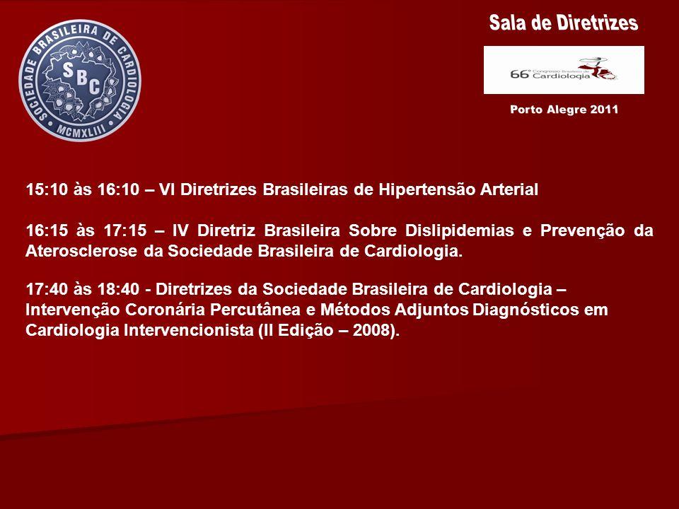 15:10 às 16:10 – VI Diretrizes Brasileiras de Hipertensão Arterial 16:15 às 17:15 – IV Diretriz Brasileira Sobre Dislipidemias e Prevenção da Ateroscl