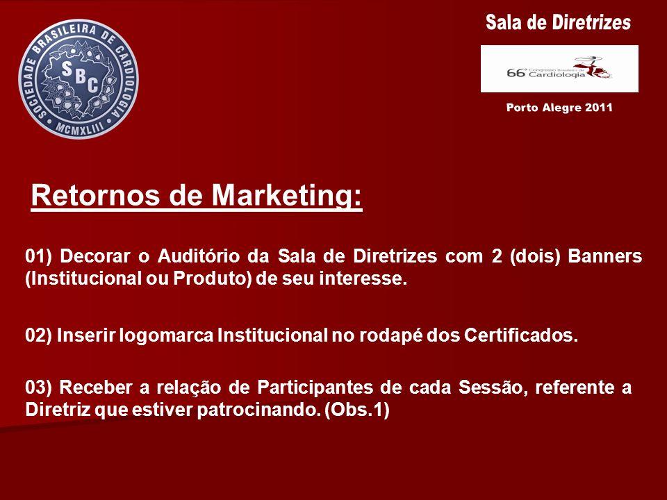 Retornos de Marketing: 01) Decorar o Auditório da Sala de Diretrizes com 2 (dois) Banners (Institucional ou Produto) de seu interesse. 02) Inserir log