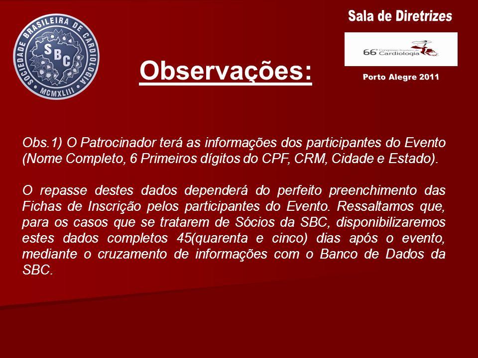 Observações: Obs.1) O Patrocinador terá as informações dos participantes do Evento (Nome Completo, 6 Primeiros dígitos do CPF, CRM, Cidade e Estado).