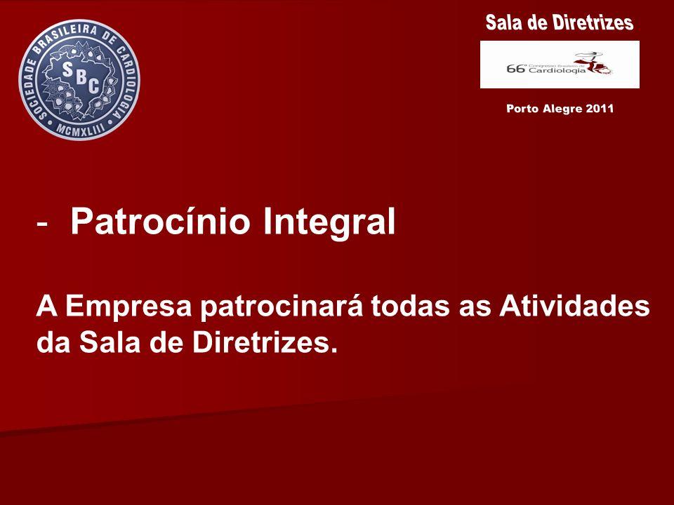 - Patrocínio Integral A Empresa patrocinará todas as Atividades da Sala de Diretrizes.