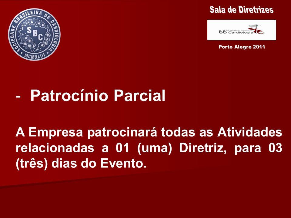 - Patrocínio Parcial A Empresa patrocinará todas as Atividades relacionadas a 01 (uma) Diretriz, para 03 (três) dias do Evento.