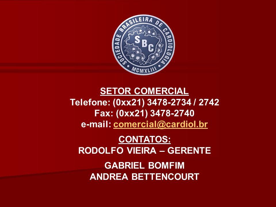 SETOR COMERCIAL Telefone: (0xx21) 3478-2734 / 2742 Fax: (0xx21) 3478-2740 e-mail: comercial@cardiol.brcomercial@cardiol.br CONTATOS: RODOLFO VIEIRA –