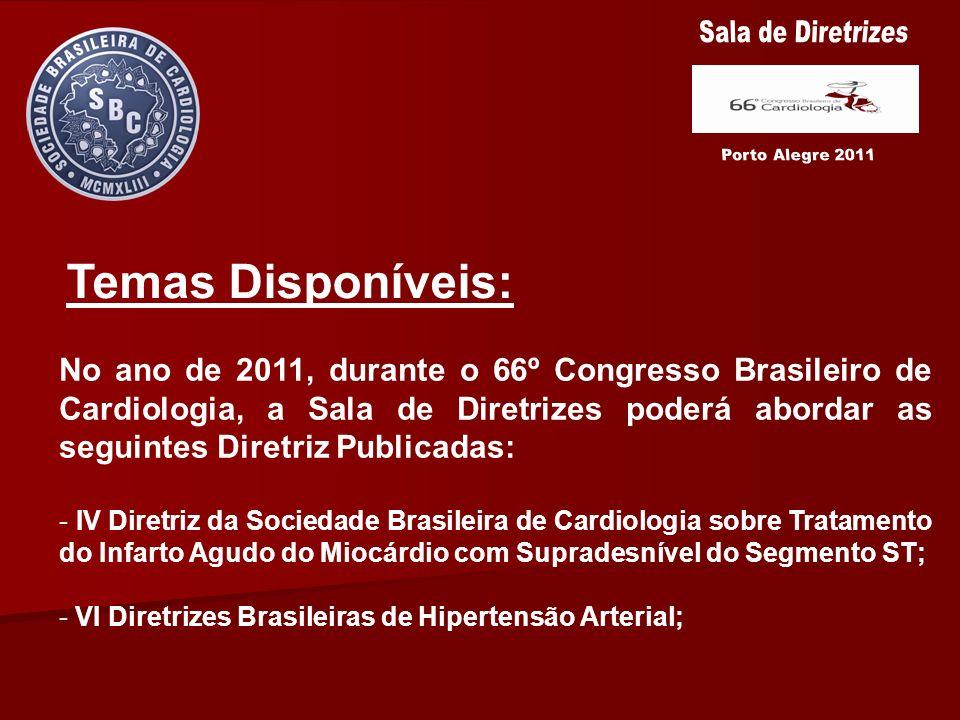 Temas Disponíveis: No ano de 2011, durante o 66º Congresso Brasileiro de Cardiologia, a Sala de Diretrizes poderá abordar as seguintes Diretriz Public