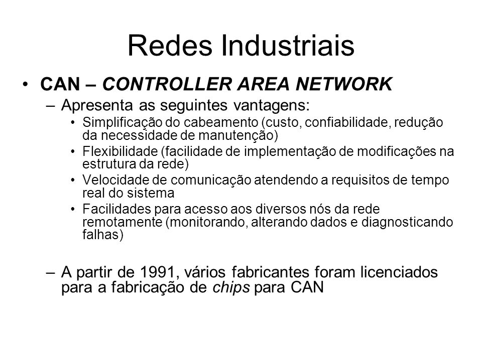 CAN – CONTROLLER AREA NETWORK –Apresenta as seguintes vantagens: Simplificação do cabeamento (custo, confiabilidade, redução da necessidade de manuten