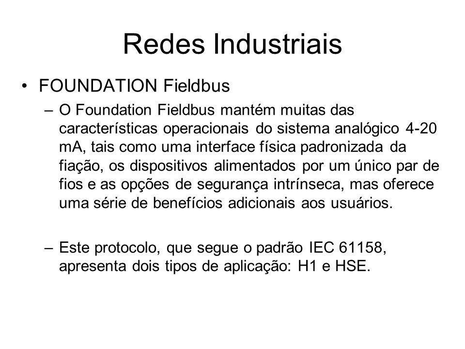FOUNDATION Fieldbus –O Foundation Fieldbus mantém muitas das características operacionais do sistema analógico 4-20 mA, tais como uma interface física