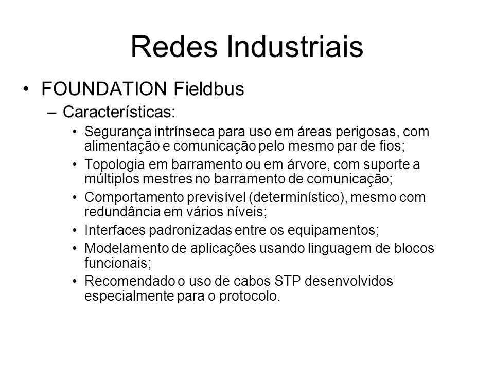 FOUNDATION Fieldbus –Características: Segurança intrínseca para uso em áreas perigosas, com alimentação e comunicação pelo mesmo par de fios; Topologi