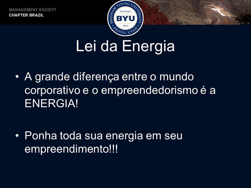 Lei da Energia A grande diferença entre o mundo corporativo e o empreendedorismo é a ENERGIA! Ponha toda sua energia em seu empreendimento!!!