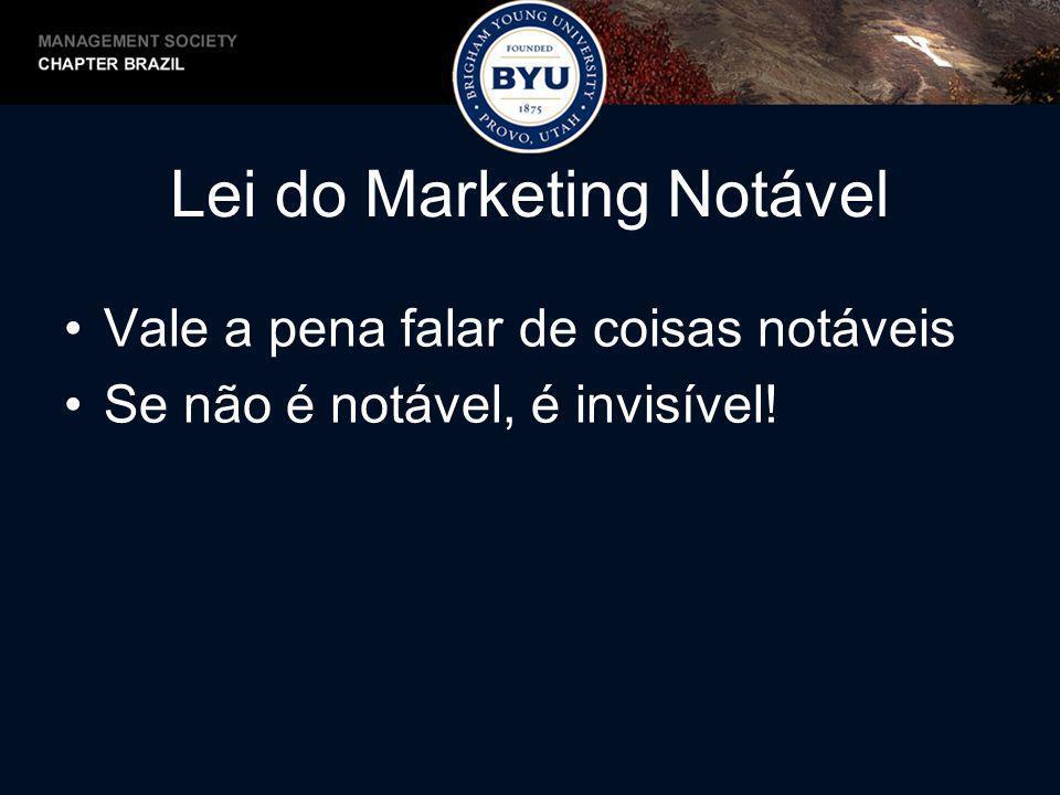 Lei do Marketing Notável Vale a pena falar de coisas notáveis Se não é notável, é invisível!