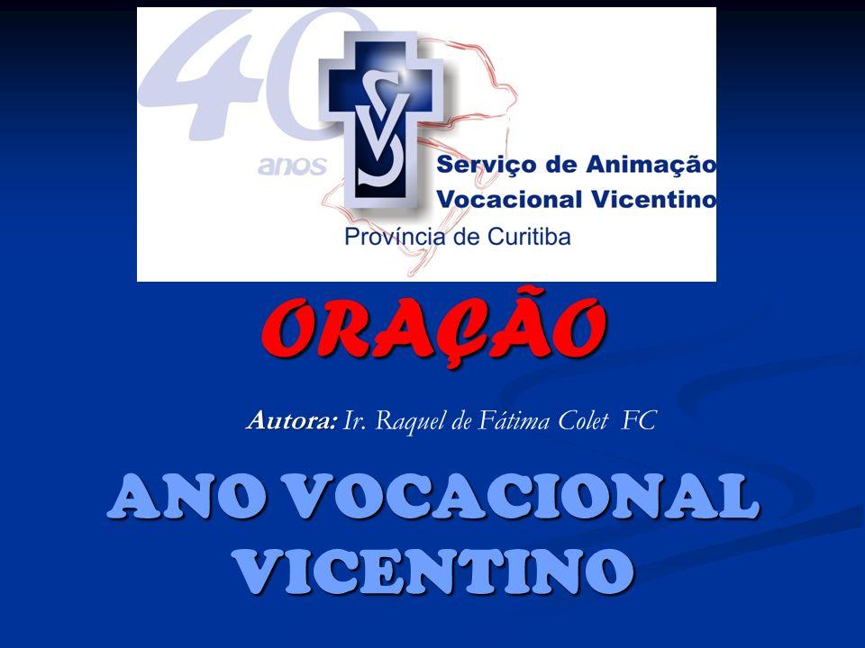 ORAÇÃO ANO VOCACIONAL VICENTINO Autora: Autora: Ir. Raquel de Fátima Colet FC