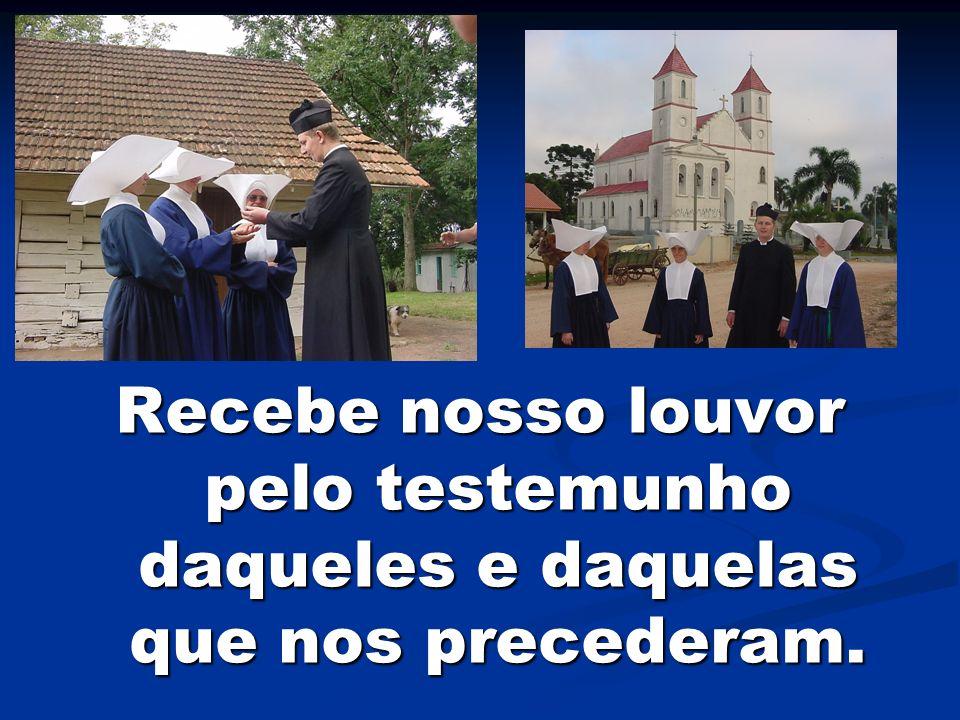 Recebe nosso louvor pelo testemunho daqueles e daquelas que nos precederam.
