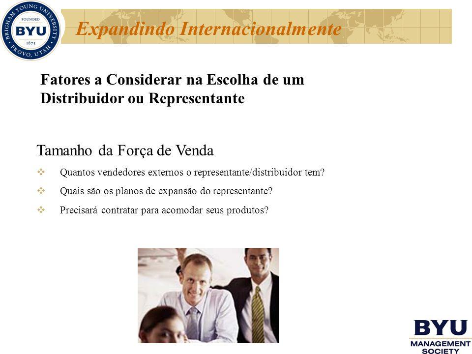 Expandindo Internacionalmente Fatores a Considerar na Escolha de um Distribuidor ou Representante Tamanho da Força de Venda Quantos vendedores externo