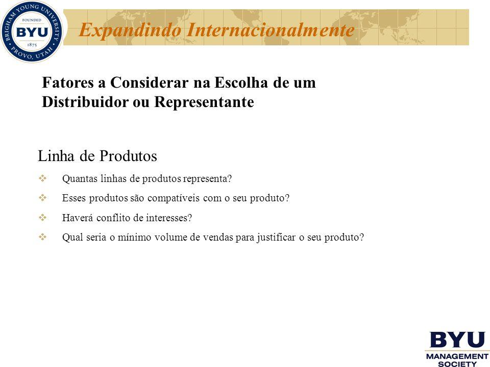 Expandindo Internacionalmente Fatores a Considerar na Escolha de um Distribuidor ou Representante Linha de Produtos Quantas linhas de produtos represe