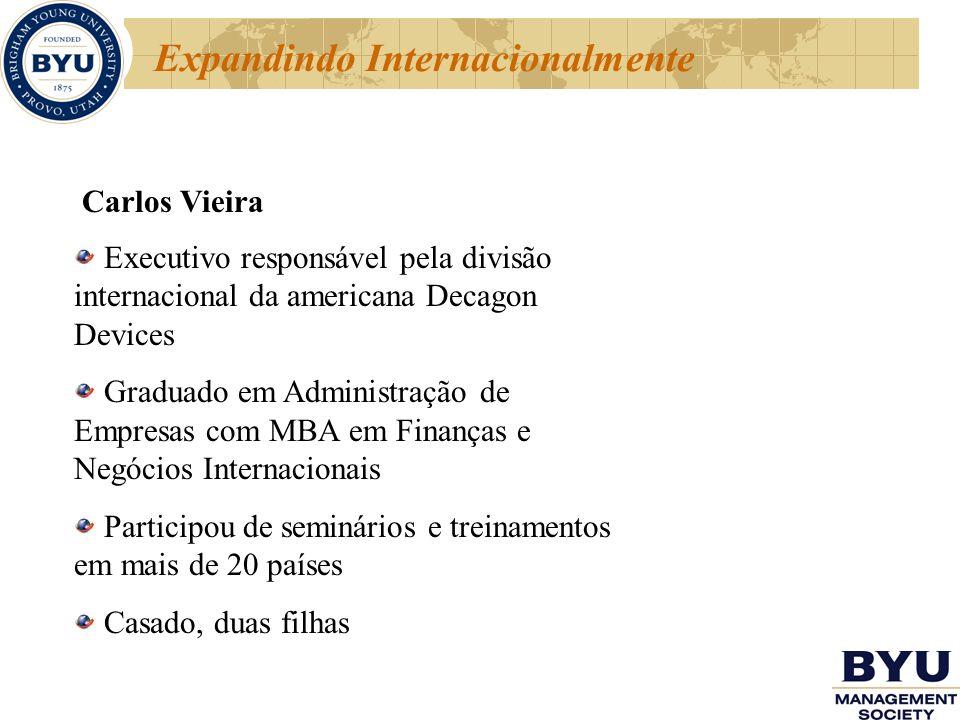 Expandindo Internacionalmente Carlos Vieira Executivo responsável pela divisão internacional da americana Decagon Devices Graduado em Administração de