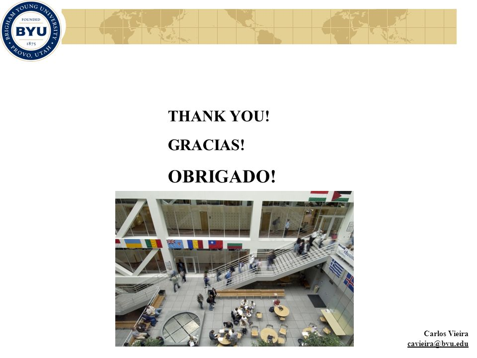THANK YOU! GRACIAS! OBRIGADO! Carlos Vieira cavieira@byu.edu
