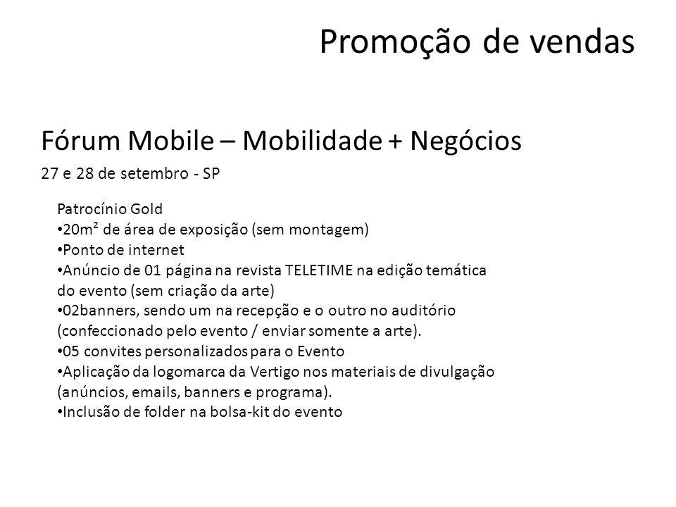 Promoção de vendas Fórum Mobile – Mobilidade + Negócios 27 e 28 de setembro - SP Patrocínio Gold 20m² de área de exposição (sem montagem) Ponto de int