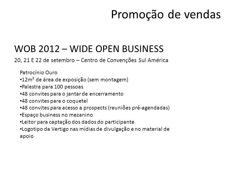 Promoção de vendas WOB 2012 – WIDE OPEN BUSINESS 20, 21 E 22 de setembro – Centro de Convenções Sul América Patrocínio Ouro 12m² de área de exposição
