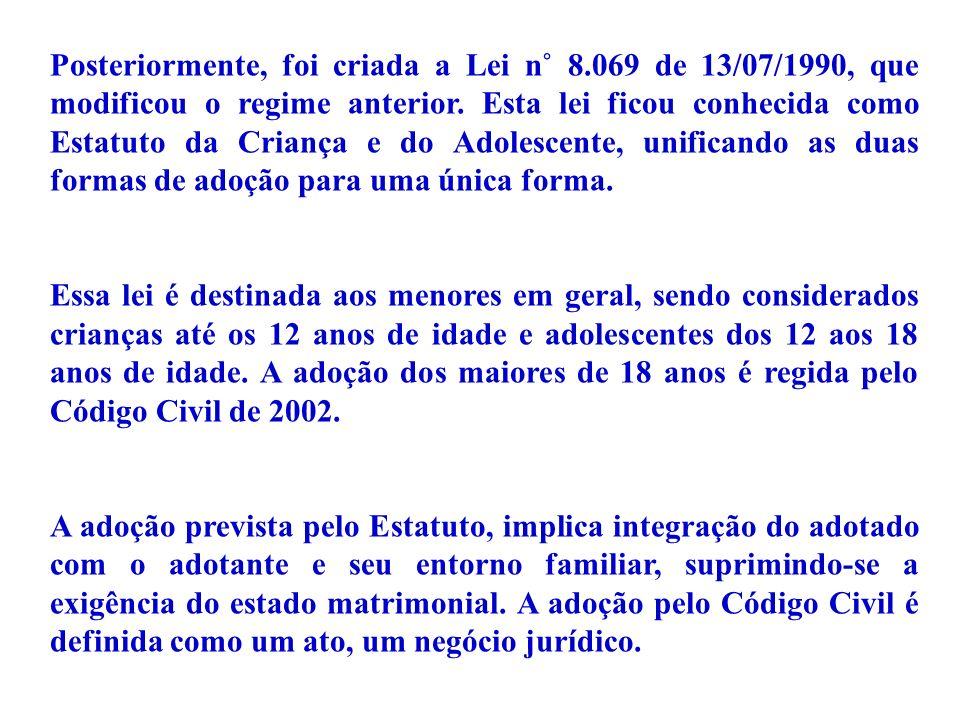 Posteriormente, foi criada a Lei n˚ 8.069 de 13/07/1990, que modificou o regime anterior. Esta lei ficou conhecida como Estatuto da Criança e do Adole