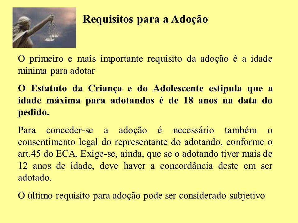 Requisitos para a Adoção O primeiro e mais importante requisito da adoção é a idade mínima para adotar O Estatuto da Criança e do Adolescente estipula