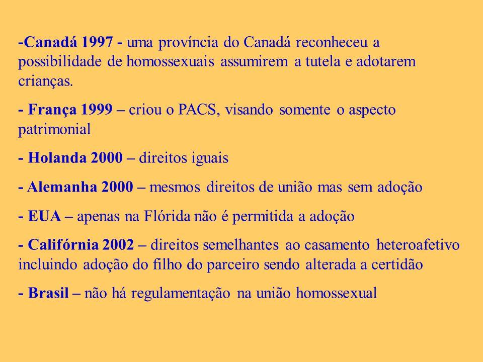 -Canadá 1997 - uma província do Canadá reconheceu a possibilidade de homossexuais assumirem a tutela e adotarem crianças. - França 1999 – criou o PACS