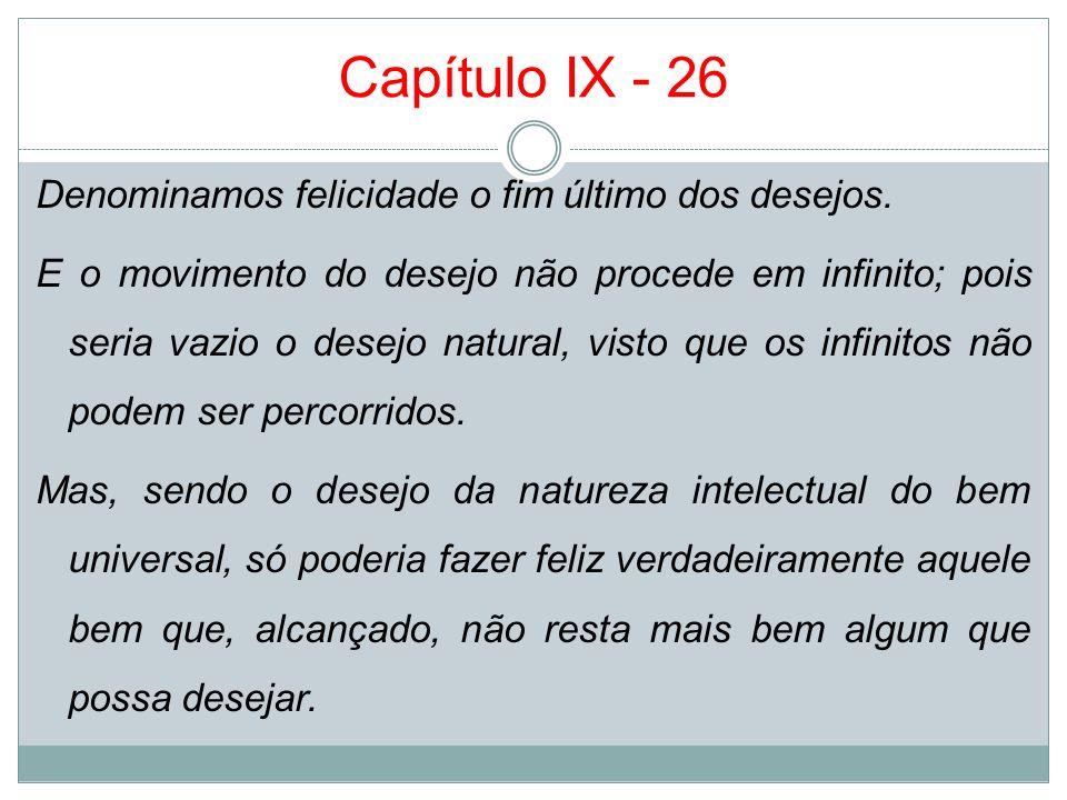 Capítulo IX - 26 Denominamos felicidade o fim último dos desejos. E o movimento do desejo não procede em infinito; pois seria vazio o desejo natural,
