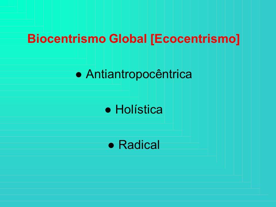 Biocentrismo Global [Ecocentrismo] Antiantropocêntrica Holística Radical