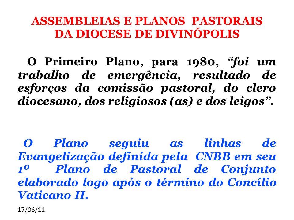 17/06/11 ASSEMBLEIAS E PLANOS PASTORAIS DA DIOCESE DE DIVINÓPOLIS O Primeiro Plano, para 1980, foi um trabalho de emergência, resultado de esforços da