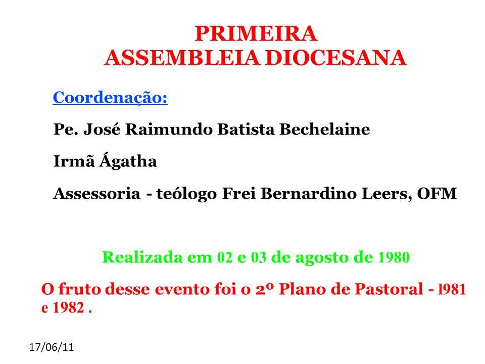 17/06/11 PRIMEIRA ASSEMBLEIA DIOCESANA Coordenação: Pe. José Raimundo Batista Bechelaine Irmã Ágatha Assessoria - teólogo Frei Bernardino Leers, OFM R
