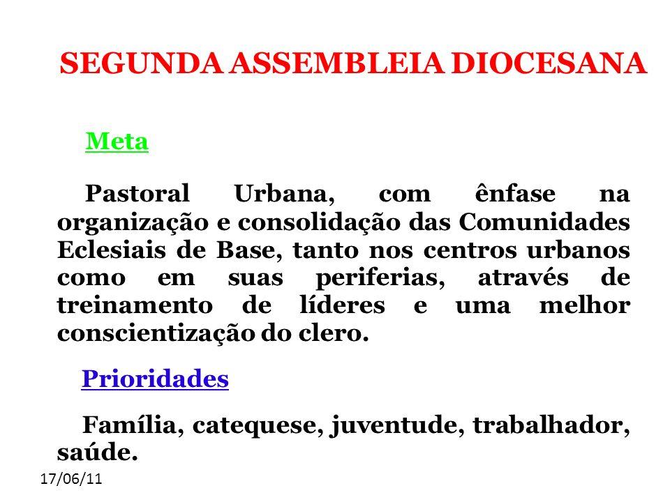 17/06/11 SEGUNDA ASSEMBLEIA DIOCESANA Meta Pastoral Urbana, com ênfase na organização e consolidação das Comunidades Eclesiais de Base, tanto nos cent