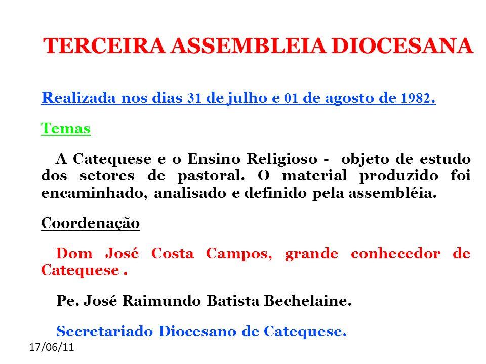 17/06/11 TERCEIRA ASSEMBLEIA DIOCESANA R ealizada nos dias 31 de julho e 01 de agosto de 1982. Temas A Catequese e o Ensino Religioso - objeto de estu