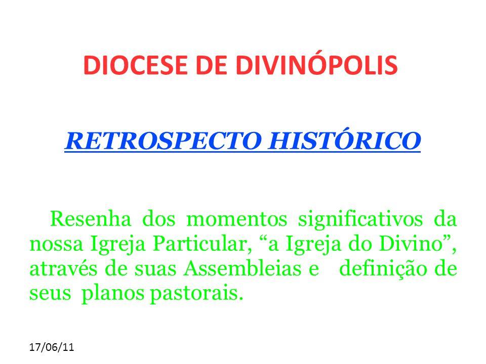 17/06/11 RETROSPECTO HISTÓRICO Resenha dos momentos significativos da nossa Igreja Particular, a Igreja do Divino, através de suas Assembleias e defin